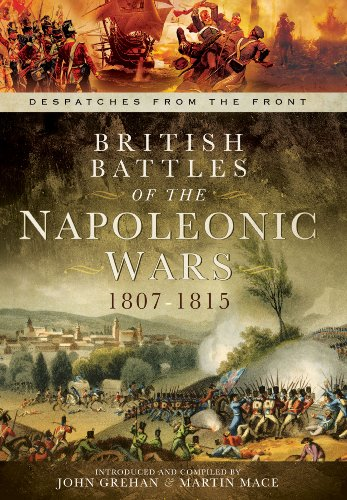 9781781593349: British Battles of the Napoleonic Wars 1807-1815: Despatches from the Front