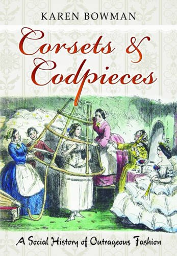 9781781593394: Corsets & Codpieces: A Social History of Outrageous Fashion