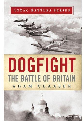 Dogfight: The Battle of Britain (Anzac Battles): Classen, Adam