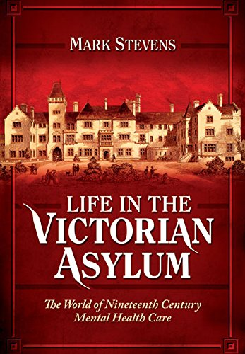 9781781593738: Life in the Victorian Asylum: The World of Nineteenth Century Mental Health Care