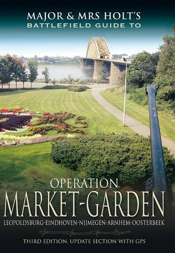 MAJOR AND MRS. HOLT'S BATTLEFIELD GUIDE TO OPERATION MARKET GARDEN: Holt, Tonie, Holt, Valmai