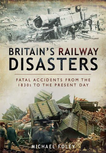 Britain's Railway Disasters: Fatal Accidents from the 1830s to the Present Day: Michael Foley