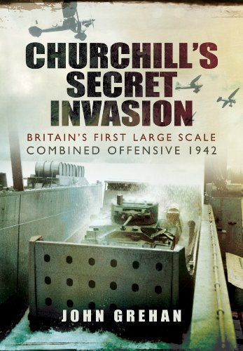 9781781593820: Churchill's Secret Invasion: Britain's First Large Scale Combined Operations Offensive 1942