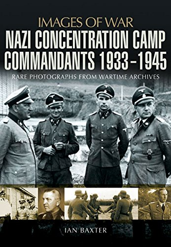 Nazi Concentration Camp Commandants 1933-1945 (Images of War): Baxter, Ian
