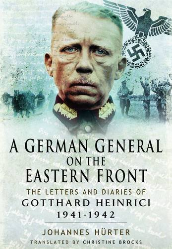 9781781593967: A German General on the Eastern Front: The Letters and Diaries of Gotthard Heinrici, 1941-1942