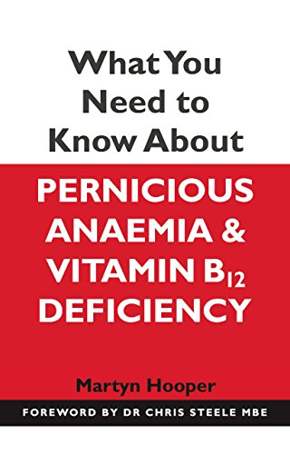 What You Need to Know About Pernicious Anaemia and Vitamin B12 Deficiency: Hooper, Martyn