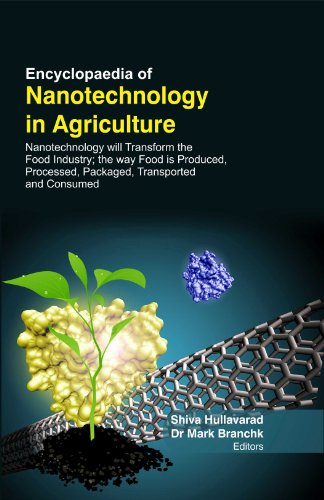 Encyclopedia Of Nanotechnology In Agriculture : Nanotechnology Will Transform The Food Industry; ...