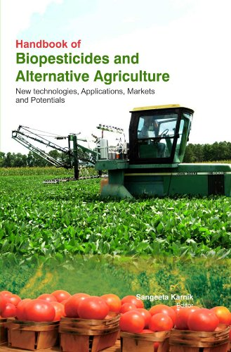 Handbook Of Biopesticides And Alternative Agriculture : New Technologies , Applications , Markets...