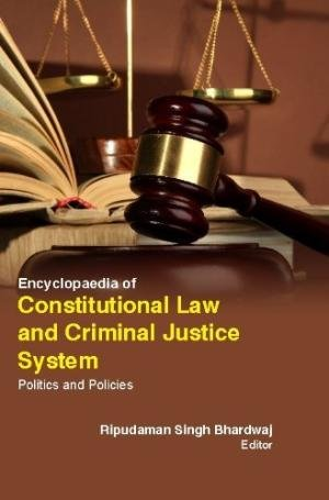 Encyclopaedia Of Constitutional Law & Criminal Justice System : Politics & Policies (5 Volume Set