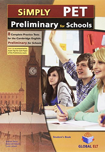 Simply Cambridge English Preliminary (PET) for Schools- 8 Practice Tests - Self-Study Edition: ...