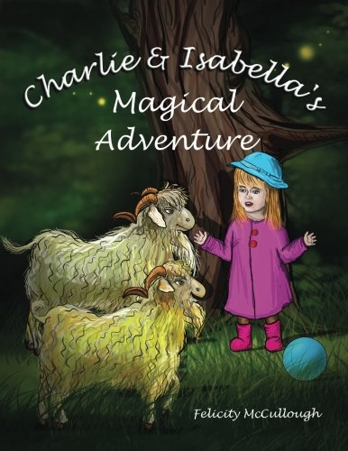 Charlie and Isabellas Magical Adventure: Felicity McCullough