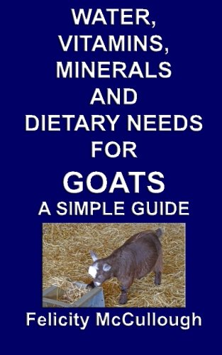 9781781650493: Water, Vitamins, Minerals And Dietary Needs For Goats A Simple Guide: Goat Knowledge (Volume 11)