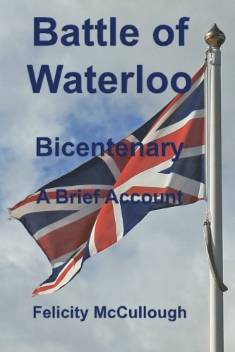 Battle of Waterloo Bicentenary A Brief Account (Glimpses of the Past) (Volume 1): Felicity ...