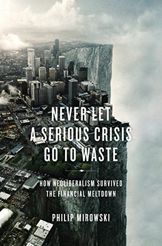 9781781680797: Never Let a Serious Crisis Go to Waste: How Neoliberalism Survived the Financial Meltdown