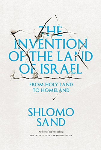 The Invention of the Land of Israel: From Holy Land to Homeland: Shlomo Sand