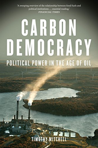 Carbon Democracy: Political Power in the Age of Oil: Mitchell, Timothy