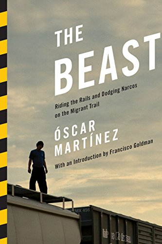 9781781681329: The Beast: Riding the Rails and Dodging Narcos on the Migrant Trail