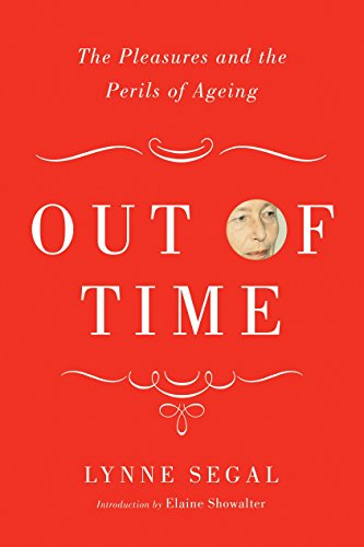 9781781681398: Out of Time: The Pleasures and the Perils of Ageing