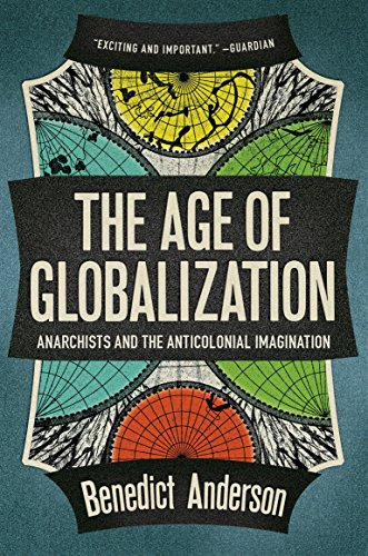 The Age of Globalization: Anarchists and the Anti-Colonial Imagination: Anderson, Benedict