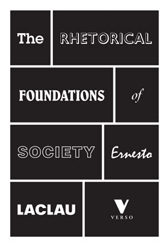 The Rhetorical Foundations Of Society: Laclau, Ernesto