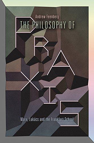 9781781681725: The Philosophy Of Praxis: Marx, Lukács And The Frankfurt School