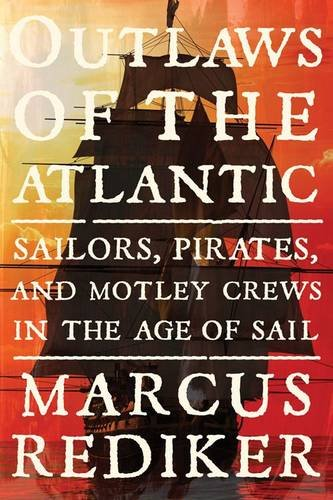9781781682517: Outlaws of the Atlantic: Sailors, Pirates, and Motley Crews in the Age of Sail