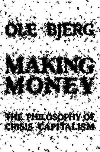 Making Money: The Philosophy of Crisis Capitalism: Ole Bjerg