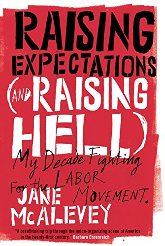 9781781683156: Raising Expectations (and Raising Hell): My Decade Fighting for the Labor Movement