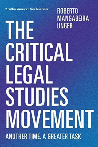 The Critical Legal Studies Movement: Another Time, A Greater Task: Unger, Roberto Mangabeira