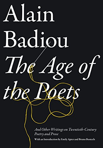 The Age of the Poets: And Other Writings on Twentieth-Century Poetry and Prose: Badiou, Alain