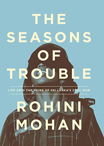 9781781686003: The Seasons of Trouble: Life Amid the Ruins of Sri Lanka's Civil War
