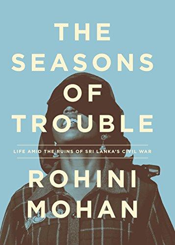 The Seasons of Trouble: Life Amid the: Mohan, Rohini