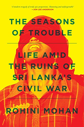 9781781688830: The Seasons of Trouble: Life Amid the Ruins of Sri Lanka's Civil War