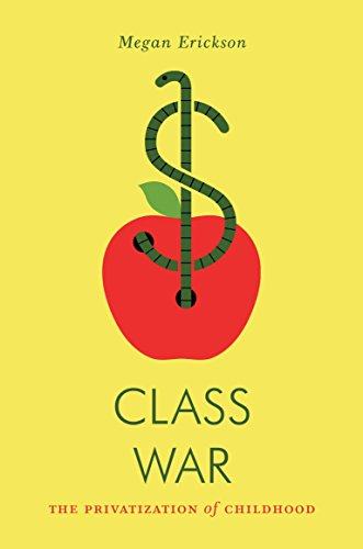 Class War: The Privatization of Childhood (Paperback) 9781781689486 What America has at stake when some children go to school hungry and others ride in $1,000 strollers In an age of austerity, elite corpo