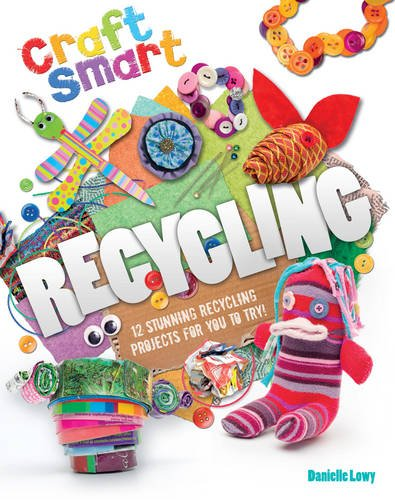 Craft Smart: Recycling: Lowy, Danielle