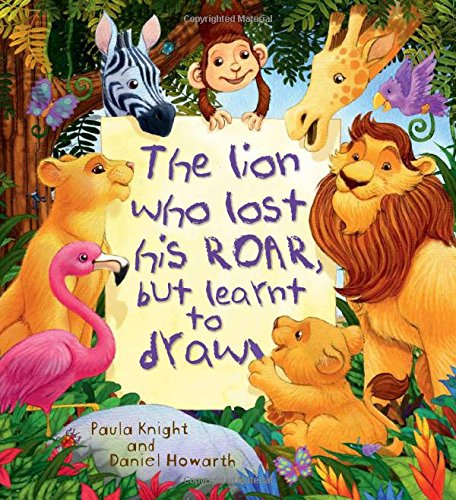 The Storytime: The Lion Who Lost His Roar but Learnt to Draw: Knight, Paula