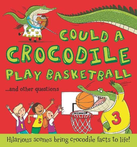 9781781715864: Could a Crocodile Play Basketball?: Hilarious scenes bring crocodile facts to life (What if a)