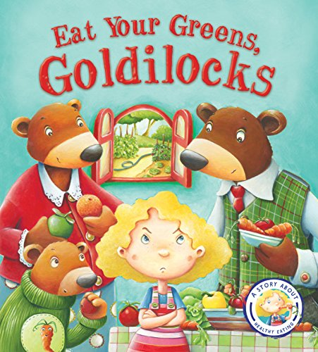 9781781716458: Fairy Tales Gone Wrong: Eat Your Greens, Goldilocks: A Story About Eating Healthily: A Story About Healthy Eating