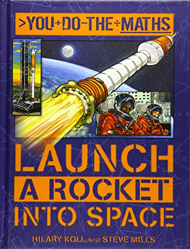 You do the Maths: Launch a Rocket into Space: Koll, Hilary; Mills, Steve