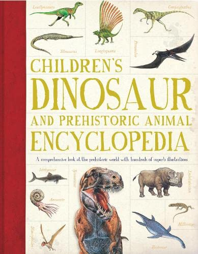 9781781717363: Children's Dinosaur and Prehistorical Animal Encyclopedia: A Comprehensive Look at the Prehistoric World with Hundreds of Superb Illustrations