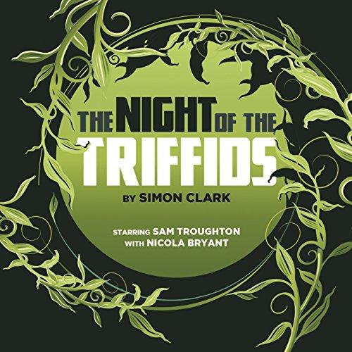 The Night of the Triffids (Big Finish Classics): Simon Clark
