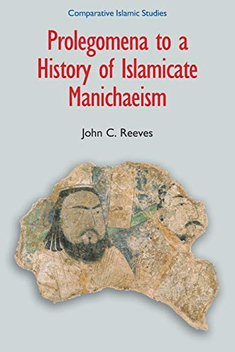 9781781790380: Prolegomena to a History of Islamicate Manichaeism (Comparative Islamic Studies)