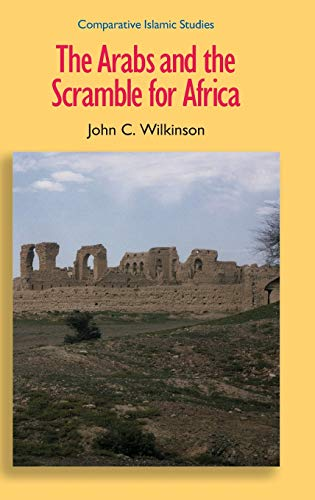 The Arabs and the Scramble for Africa (Comparative Islamic Studies): Wilkinson, John C.