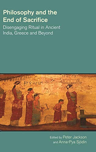 9781781791240: Philosophy and the End of Sacrifice: Disengaging Ritual in Ancient India, Greece and Beyond