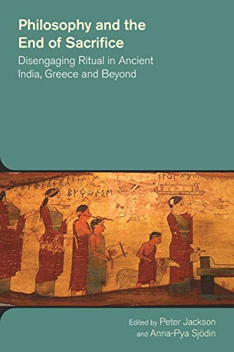 9781781791257: Philosophy and the End of Sacrifice: Disengaging Ritual in Ancient India, Greece and Beyond
