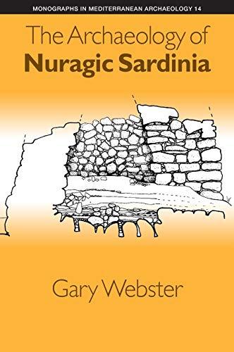 The Archaeology of Nuragic Sardinia (Monographs in Mediterranean Archaeology): Webster, Gary