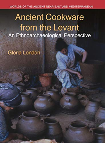 9781781791998: Ancient Cookware from the Levant: An Ethnoarchaeological Perspective (Worlds of the Ancient Near East and Mediterranean)