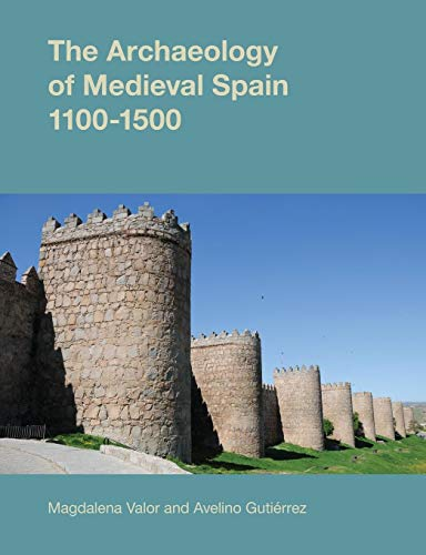 9781781792520: The Archaeology of Medieval Spain, 1100-1500 2015 (Studies in the Archaeology of Medieval Europe)