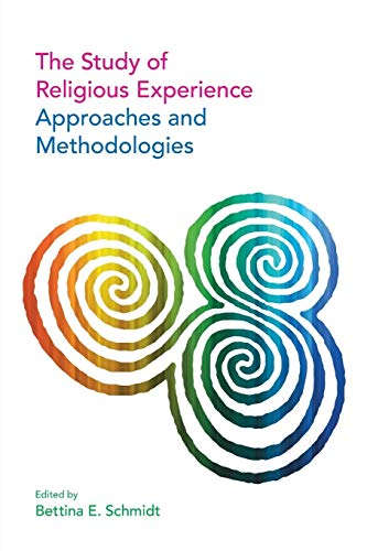 The Study of Religious Experience: Approaches and Methodologies: Schmidt, Bettina E.