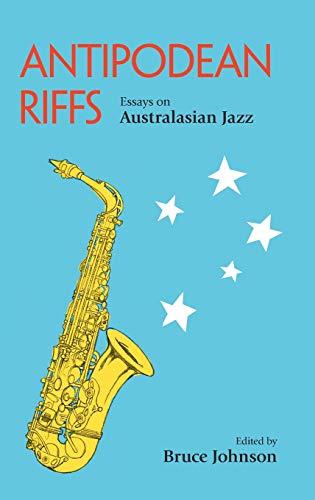 Antipodean Riffs: Essays on Australasian Jazz: Bruce Johnson